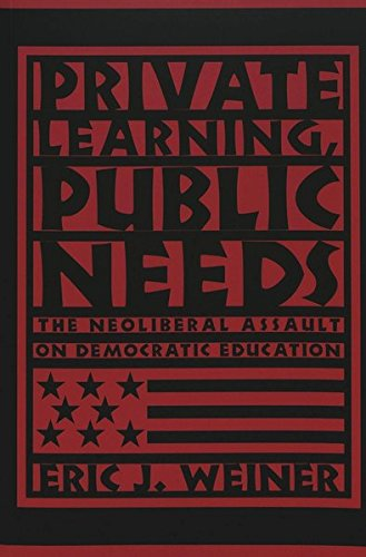 9780820462004: Private Learning, Public Needs: The Neoliberal Assault on Democratic Education (Teaching Contemporary Scholars)