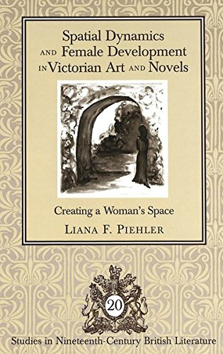 9780820462011: Spatial Dynamics and Female Development in Victorian Art and Novels: Creating a Woman's Space (Studies in Nineteenth-Century British Literature)