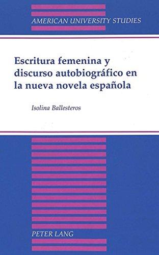 9780820462059: Escritura femenina y discurso autobiográfico en la nueva novela española: Second Printing (American University Studies) (Spanish Edition)