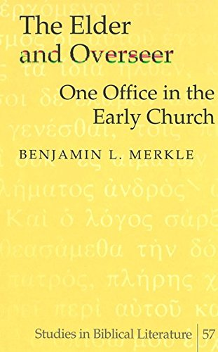 The Elder and Overseer One Office in the Early Church: Merkle, Benjamin L.