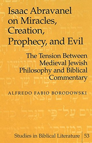 Isaac Abravanel on Miracles, Creation, Prophecy, and Evil: the Tension Between Medieval Jewish ...
