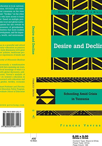 9780820463117: Desire and Decline: Schooling Amid Crisis in Tanzania (Society and Politics in Africa) (v. 13)