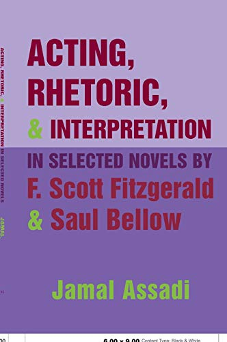 Acting, Rhetoric, and Interpretation in Selected Novels by F. Scott Fitzgerald and Saul Bellow: ...