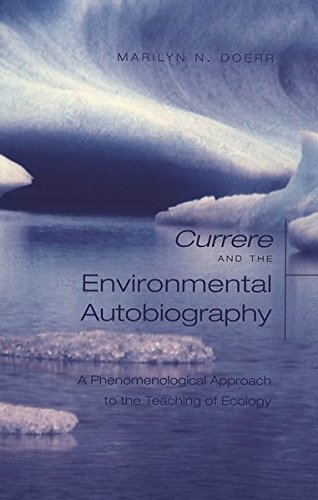 Currere and the Environmental Autobiography: A Phenomenological: Marilyn Doerr