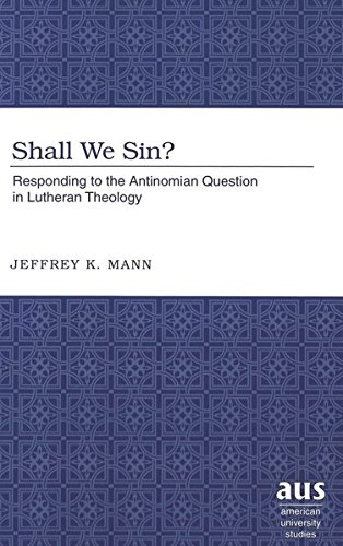 Shall We Sin? Responding to the Antinomian Question in Lutheran T: Mann Jeffrey K.