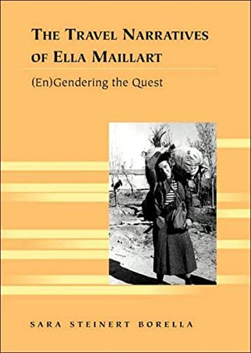 The Travel Narratives of Ella Maillart: (En)gendering the Quest (Travel Writing Across the ...