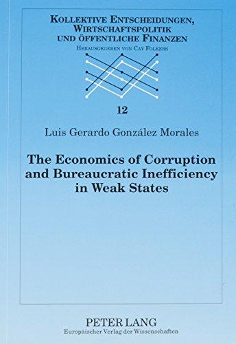 9780820464558: The Economics of Corruption and Bureaucratic Inefficiency in Week States: Theory and Evidence (Kollektive Entscheidungen, Wirtschaftspolitik Und Offentlich)