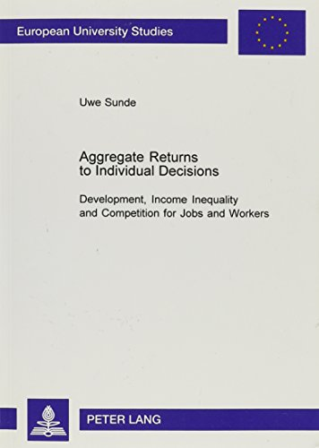 9780820465166: Aggregate Returns to Individual Decisions: Development, Income Inequality, and Competition for Jobs and Workers (European University Studies: Series 5, Economics and Managem)
