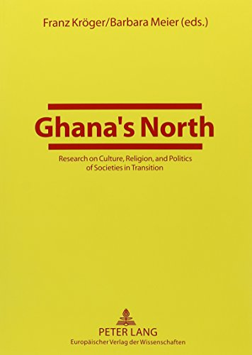 9780820465234: Ghana's North: Research on Culture, Religion, and Politics of Societies in Transition