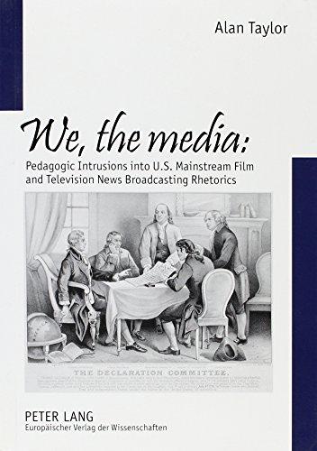 9780820465302: We, the Media: Pedagogic Intrusions Into U.S. Mainstream Film & Television News Broadcasting Rhetorics (European University Studies: Series 30, Theatre, Film and Te)