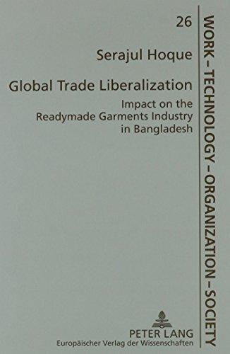 9780820465791: Global Trade Liberalization: Impact On The Readymade Garments Industry In Bangladesh (Arbeit, Technik, Organisation, Soziales, Bd. 26.)