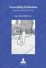 9780820466361: Unravelling Civilisation: European Travel And Travel Writing: European Travel And Travel Writing (Collection Multicultural Europe, No. 30.)
