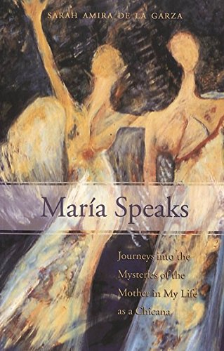 María Speaks Journeys into the Mysteries of the Mother in My Life: De la Garza Sarah Amira