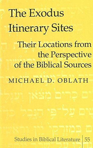 The Exodus Itinerary Sites Their Locations from the Perspective o: Oblath Michael D.