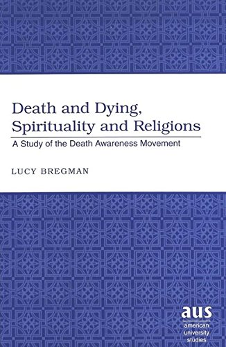 Death and Dying, Spirituality and Religions: A Study of the Death Awareness Movement (Hardback): ...