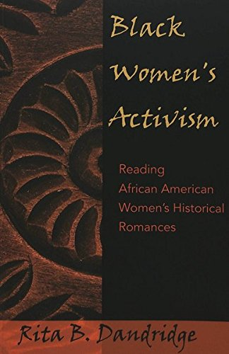 9780820467344: Black Women's Activism: Reading African American Women's Historical Romances (African-American Literature and Culture)