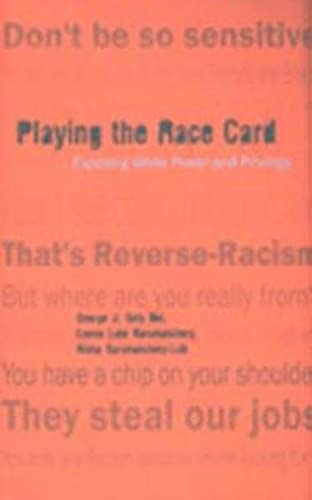 Playing the Race Card Exposing White Power and Privilege: Dei George J. Sefa/Karumancher
