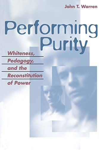 9780820467542: Performing Purity: Whiteness, Pedagogy, and the Reconstitution of Power (Critical Intercultural Communication Studies)