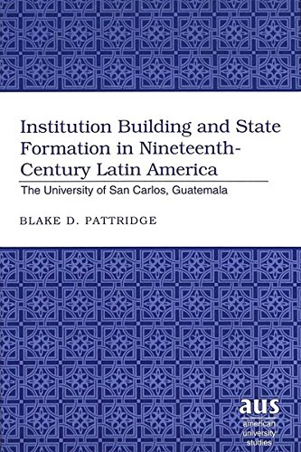 Institution Building and State Formation in Nineteenth-Century La: Pattridge Blake D.