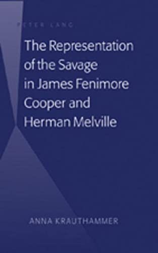The Representation of the Savage in James Fenimore Cooper and Herman Melville (Hardback): Anna ...