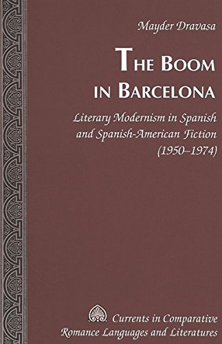 The Boom in Barcelona Literary Modernism in Spanish and Spanish-A: Dravasa Mayder