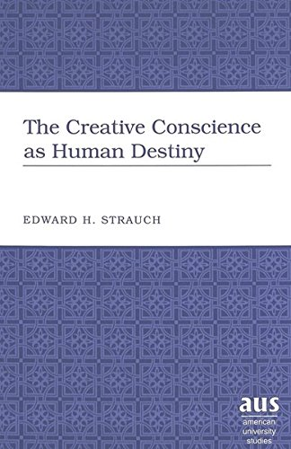 The Creative Conscience as Human Destiny (American University Studies V: Philosophy, 196): Edward H...
