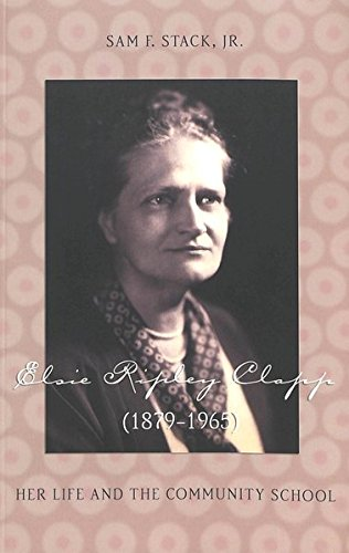 Elsie Ripley Clapp (1879-1965) Her Life and the Community School: Stack Sam F., Jr.
