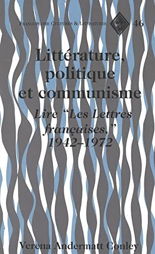 9780820469478: Littérature, Politique et Communisme: Lire «Les Lettres françaises», 1942-1972 (Francophone Cultures and Literatures) (French Edition)