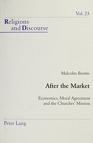 9780820469645: After the Market: Economics, Moral Agreement and the Churches' Mission (Religions and Discourse)