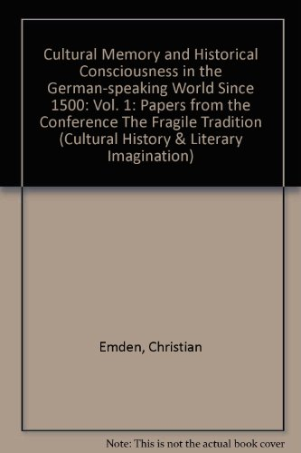 9780820469706: Cultural Memory and Historical Consciousness in the German-Speaking World Since 1500: Papers from the Conference 'The Fragile Tradition', Cambridge ... and Literary Imagination,) (German Edition)