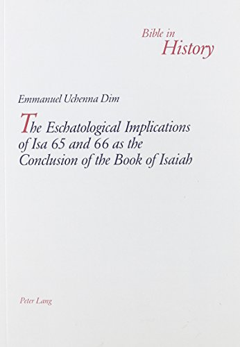 9780820470450: The Eschatological Implications Of Isa 65 And 66 As The Conclusion Of The Book Of Isaiah (Bible in History)