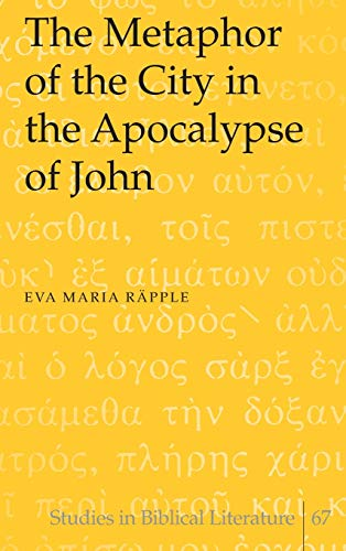 The Metaphor of the City in the Apocalypse of John: Räpple, Eva Maria