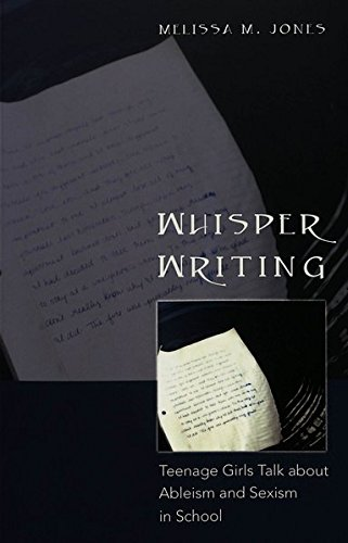 Whisper Writing Teenage Girls Talk about Ableism and Sexism in Sc: Jones Melissa M.