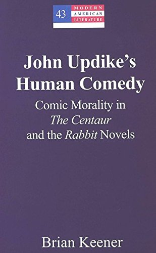 John Updike's Human Comedy: Comic Morality in: Keener, Brian