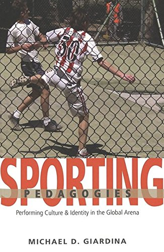 Sporting Pedagogies: Performing Culture & Identity in the Global Arena: Giardina, Michael D.