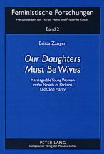 9780820473420: Our Daughters Must Be Wives: Marriageable Young Women In The Novels Of Dickens, Eliot And Hardy (Feministische Forschungen, Bd. 2)