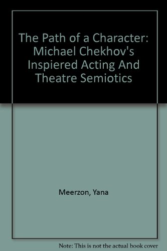 9780820473697: The Path of a Character: Michael Chekhov's Inspiered Acting And Theatre Semiotics