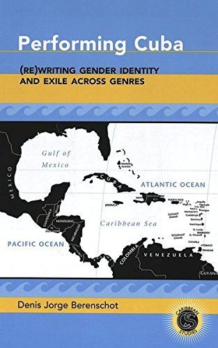 9780820474403: Performing Cuba: (Re)Writing Gender Identity and Exile Across Genres
