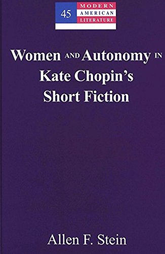 Women and Autonomy in Kate Chopin's Short Fiction: Stein Allen F.