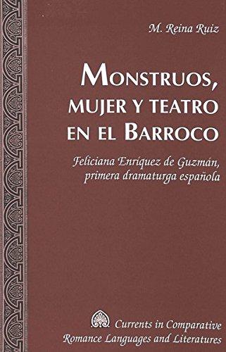 9780820474434: Monstruos, Mujer y Teatro en el Barroco: Feliciana Enriquez de Guzman, Primera Dramaturga Espanola (Currents in Comparative Romance Languages & Literatures)