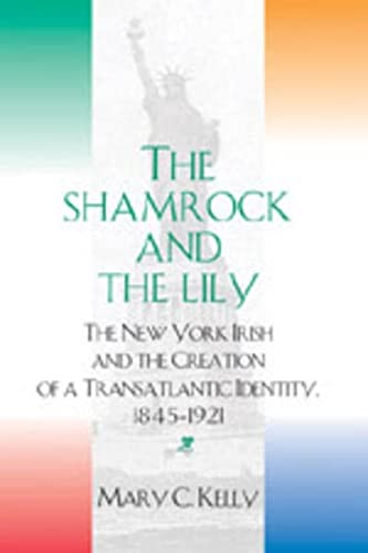 9780820474533: The Shamrock and the Lily: The New York Irish and the Creation of a Transatlantic Identity, 1845-1921