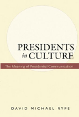 Presidents in Culture The Meaning of Presidential Communication: Ryfe David