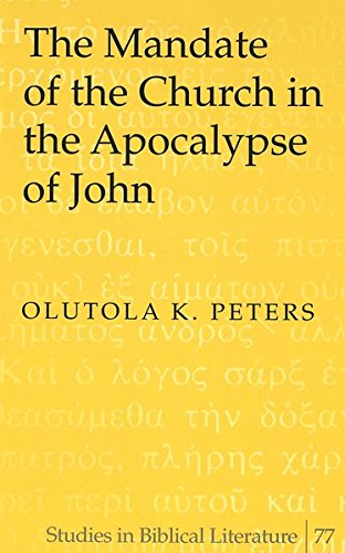 The Mandate of the Church in the Apocalypse of John (Studies in Biblical Literature): Peters, ...