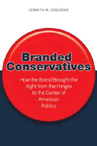 9780820474656: Branded Conservatives: How the Brand Brought the Right from the Fringes to the Center of American Politics (Politics, Media, and Popular Culture)