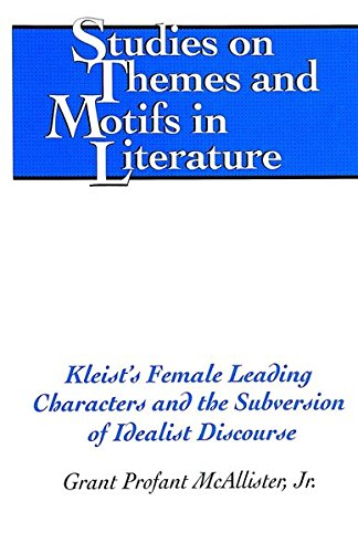 Kleist s Female Leading Characters and the Subversion of Idealist Discourse (Hardback): Grant ...
