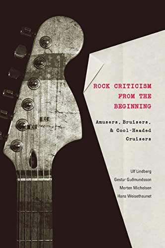 9780820474908: Rock Criticism from the Beginning: Amusers, Bruisers, and Cool-Headed Cruisers (Music/Meanings)