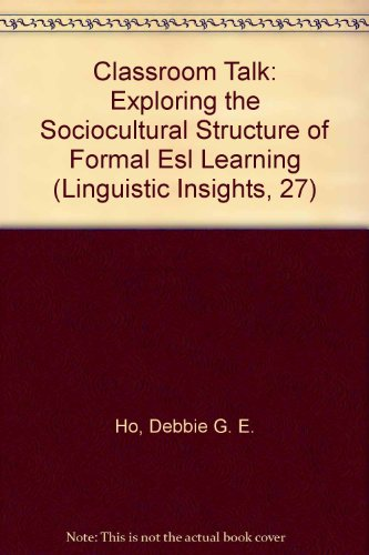 9780820475615: Classroom Talk: Exploring the Sociocultural Structure of Formal Esl Learning