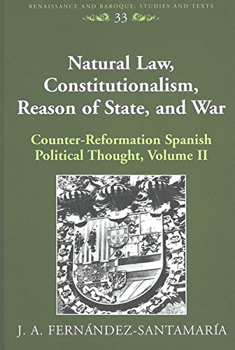 9780820476384: Natural Law, Constitutionalism, Reason of State, and War: Volume II: Counter-reformation Spanish Political Thought (Renaissance and Baroque Studies and Texts)