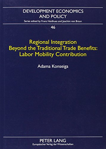 9780820476520: Regional Integration Beyond the Traditional Trade Benefits--Labor Mobility Contribution: The Case of Burkina Faso and Cote D'Ivoire (Development Economics and Policy)