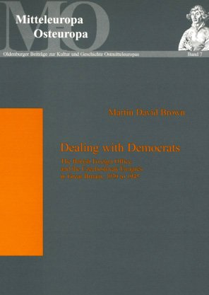 9780820476889: Dealing with Democrats: The British Foreign Office and the Czechoslovak Emigres in Great Britain, 1939 to 1945 (Mitteleuropa - Osteuropa. Oldenburger Beitrage Zur Kultur Un)